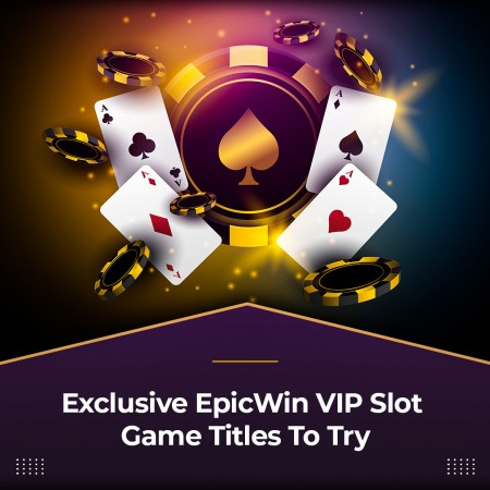 Exclusive EpicWin VIP Slot Game Titles To Try